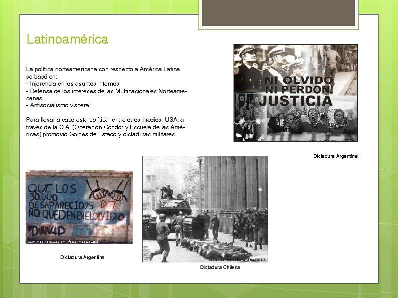 Latinoamérica La política norteamericana con respecto a América Latina se basó en: - Injerencia