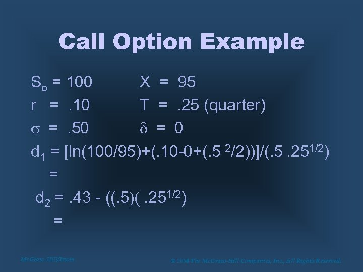 Call Option Example So = 100 X = 95 r =. 10 T =.