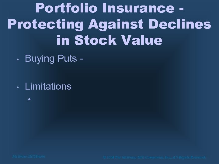 Portfolio Insurance Protecting Against Declines in Stock Value • Buying Puts - • Limitations