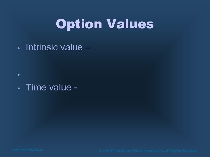 Option Values • Intrinsic value – • • Time value - Mc. Graw-Hill/Irwin ©