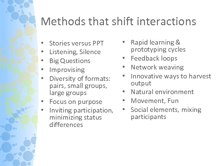 Methods that shift interactions Stories versus PPT Listening, Silence Big Questions Improvising Diversity of