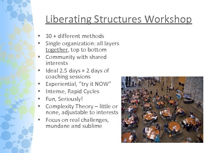 Liberating Structures Workshop • 30 + different methods • Single organization: all layers together,
