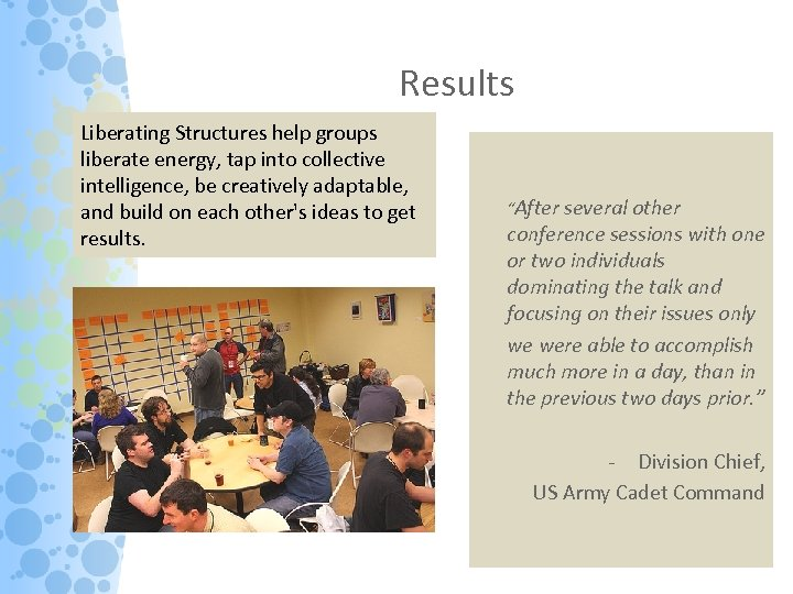 Results Liberating Structures help groups liberate energy, tap into collective intelligence, be creatively adaptable,