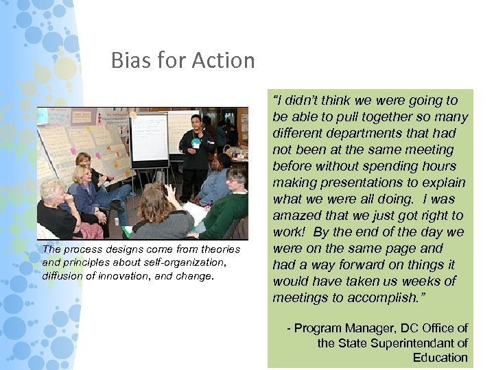 Bias for Action The process designs come from theories and principles about self-organization, diffusion