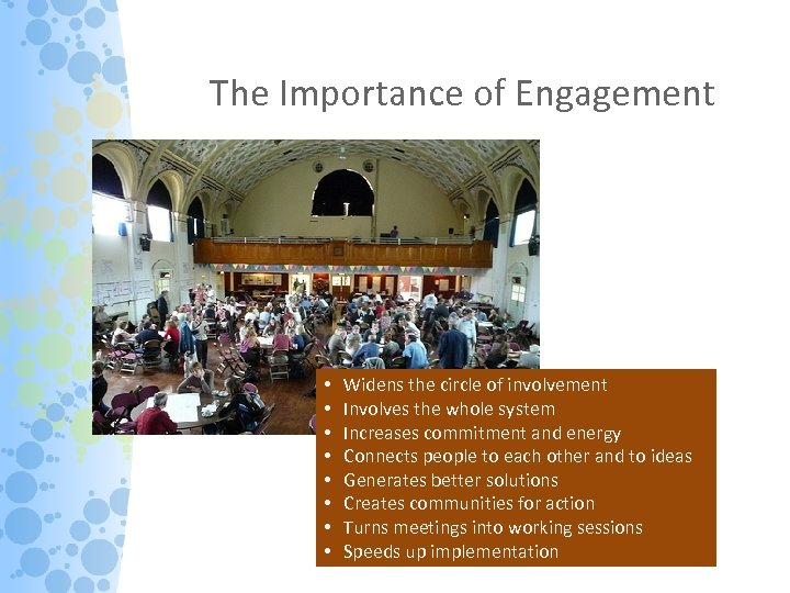 The Importance of Engagement • • Widens the circle of involvement Involves the whole
