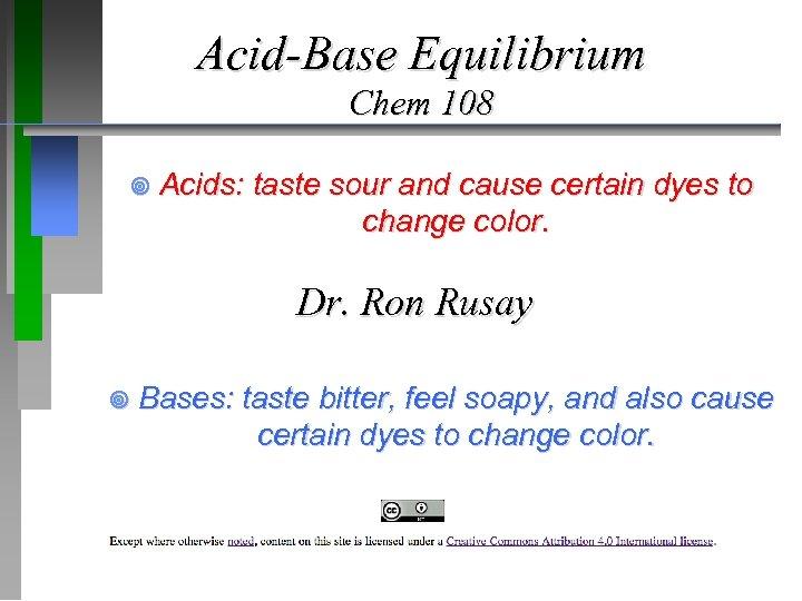 Acid-Base Equilibrium Chem 108 ¥ Acids: taste sour and cause certain dyes to change