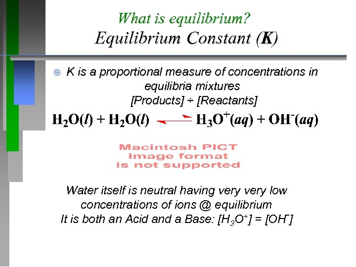 What is equilibrium? Equilibrium Constant (K) ¥ K is a proportional measure of concentrations