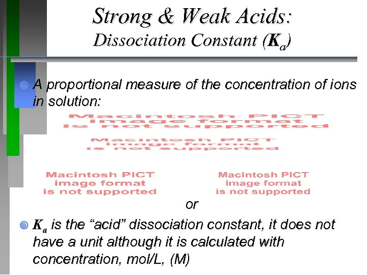 Strong & Weak Acids: Dissociation Constant (Ka) ¥ A proportional measure of the concentration