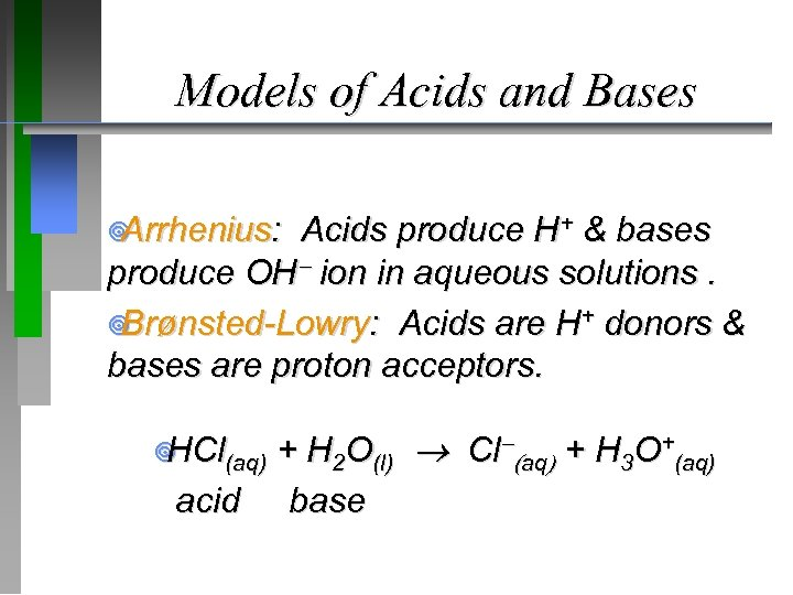 Models of Acids and Bases ¥ Arrhenius: Acids produce H+ & bases produce OH