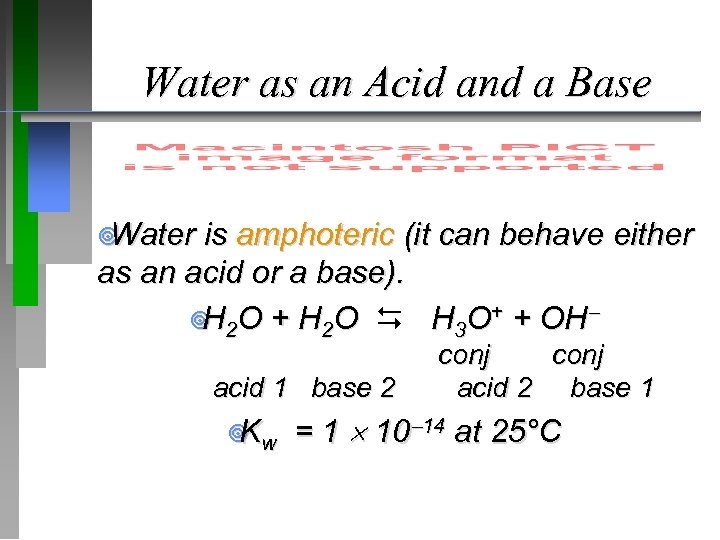 Water as an Acid and a Base ¥ Water is amphoteric (it can behave