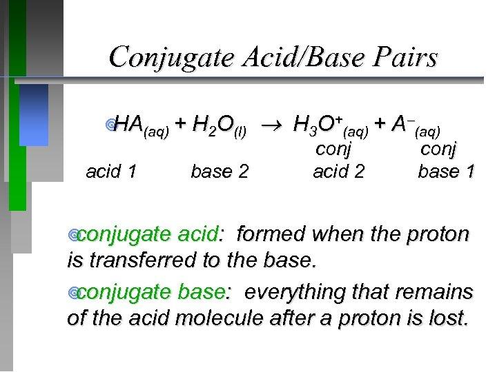 Conjugate Acid/Base Pairs ¥ (aq) + HA acid 1 ¥ conjugate H 2 O(l)