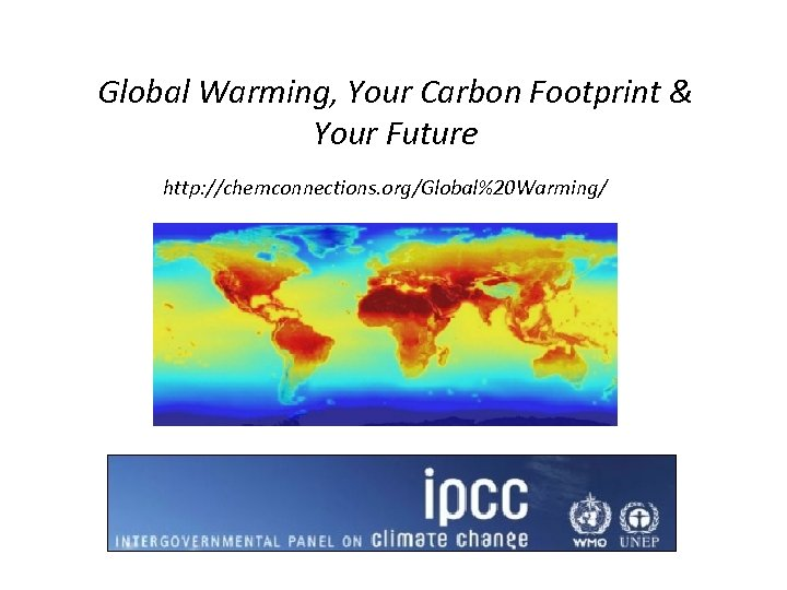 Global Warming, Your Carbon Footprint & Your Future http: //chemconnections. org/Global%20 Warming/