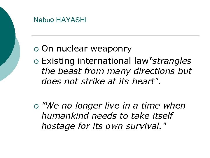 "Nabuo HAYASHI On nuclear weaponry ¡ Existing international law""strangles the beast from many directions"