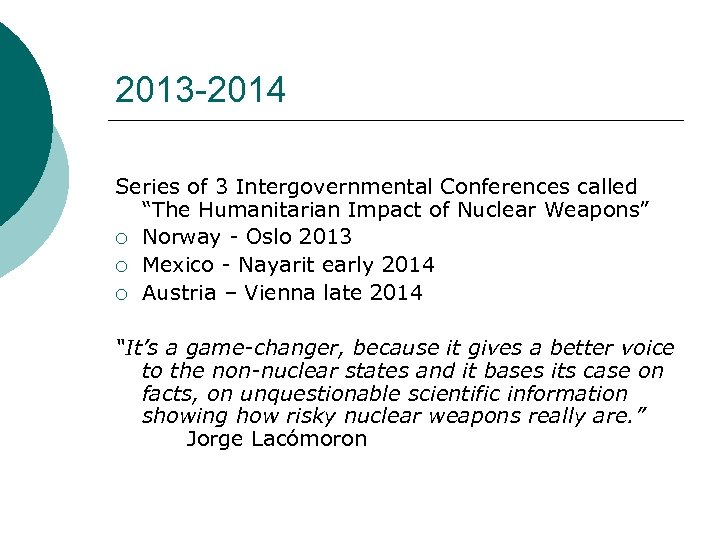"2013 -2014 Series of 3 Intergovernmental Conferences called ""The Humanitarian Impact of Nuclear Weapons"""