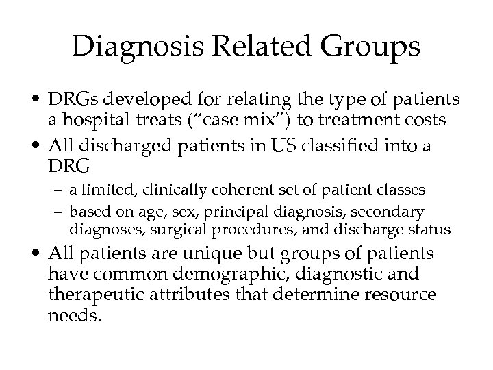 Diagnosis Related Groups • DRGs developed for relating the type of patients a hospital
