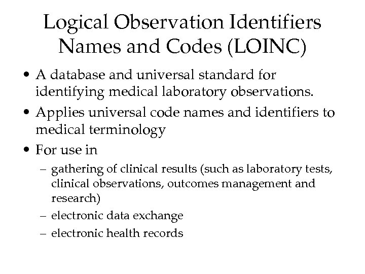 Logical Observation Identifiers Names and Codes (LOINC) • A database and universal standard for