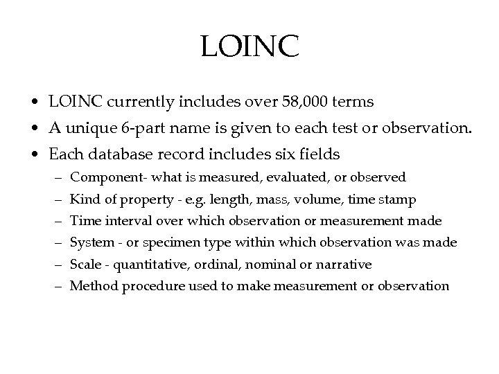 LOINC • LOINC currently includes over 58, 000 terms • A unique 6 -part
