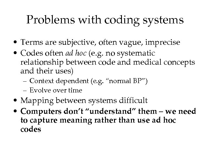Problems with coding systems • Terms are subjective, often vague, imprecise • Codes often