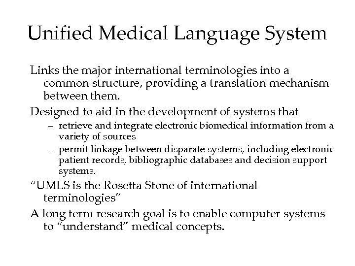 Unified Medical Language System Links the major international terminologies into a common structure, providing