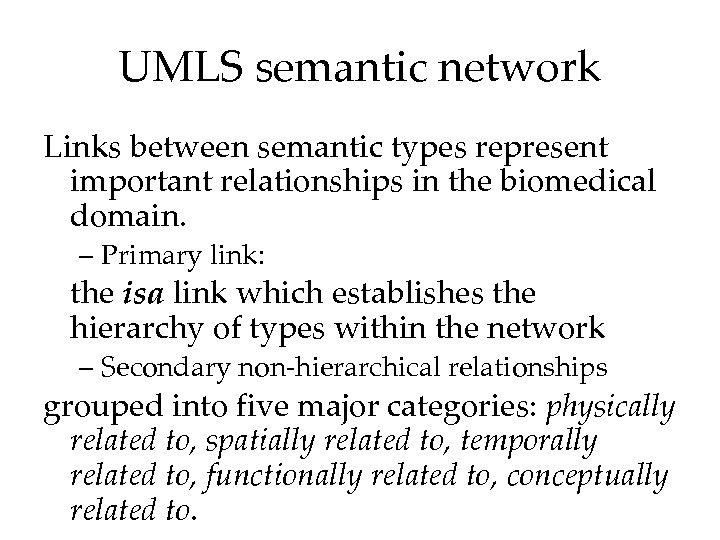 UMLS semantic network Links between semantic types represent important relationships in the biomedical domain.