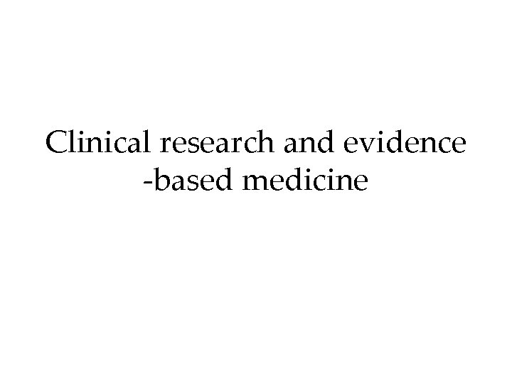 Clinical research and evidence -based medicine NIH 1975 February 2010 Centre for Doctoral Training