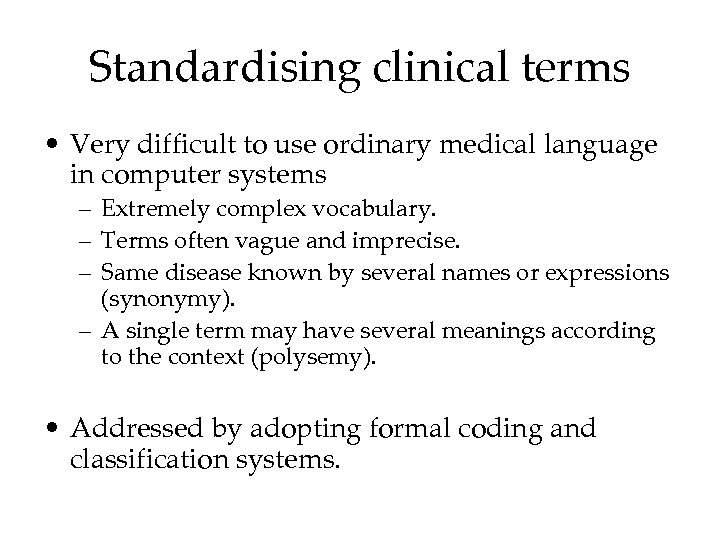 Standardising clinical terms • Very difficult to use ordinary medical language in computer systems