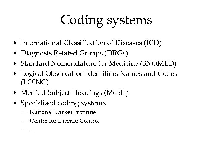 Coding systems • • International Classification of Diseases (ICD) Diagnosis Related Groups (DRGs) Standard