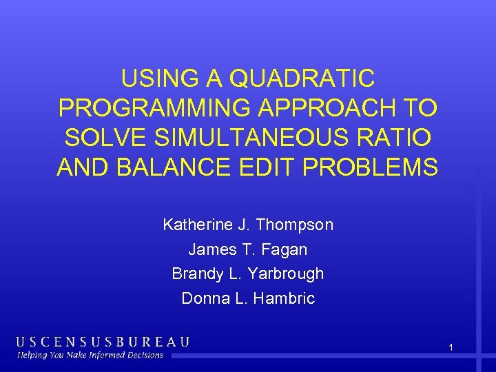 USING A QUADRATIC PROGRAMMING APPROACH TO SOLVE SIMULTANEOUS RATIO AND BALANCE EDIT PROBLEMS Katherine