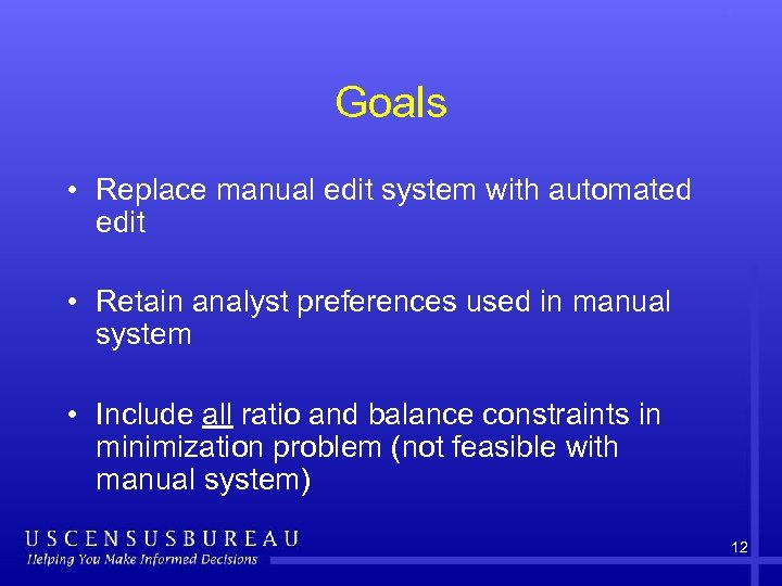Goals • Replace manual edit system with automated edit • Retain analyst preferences used