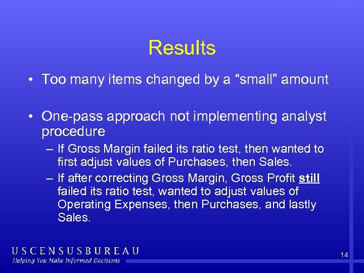 "Results • Too many items changed by a ""small"" amount • One-pass approach not"