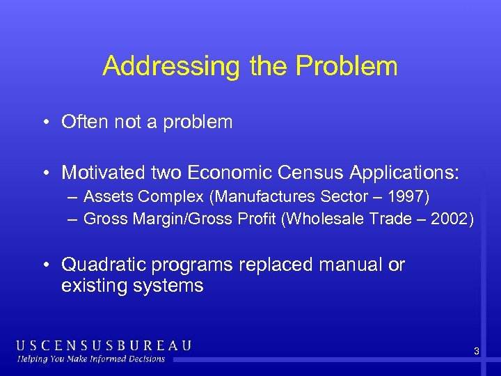 Addressing the Problem • Often not a problem • Motivated two Economic Census Applications: