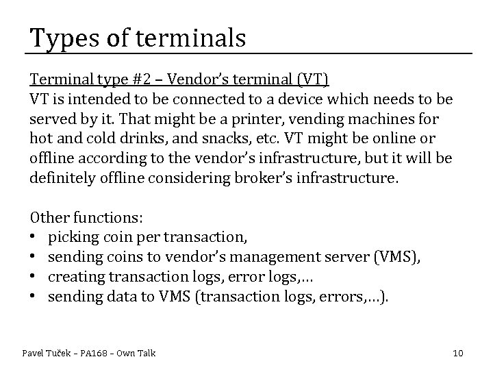 Types of terminals Terminal type #2 – Vendor's terminal (VT) VT is intended to