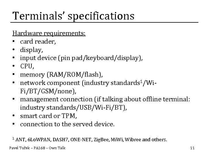 Terminals' specifications Hardware requirements: • card reader, • display, • input device (pin pad/keyboard/display),