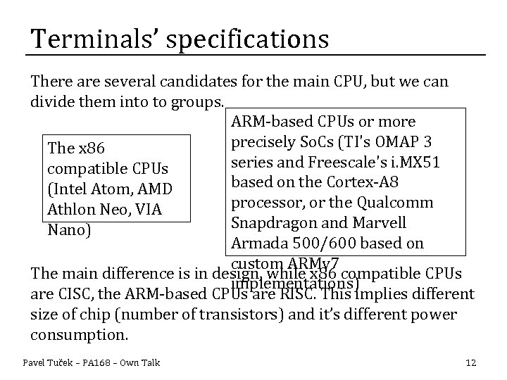 Terminals' specifications There are several candidates for the main CPU, but we can divide