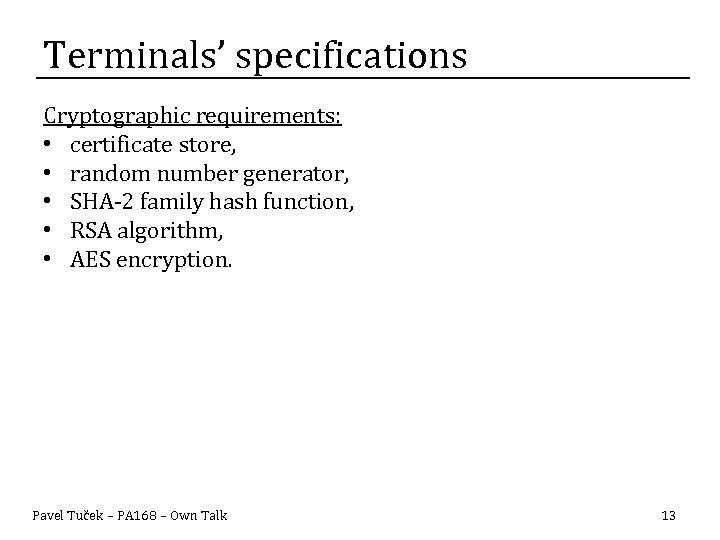 Terminals' specifications Cryptographic requirements: • certificate store, • random number generator, • SHA-2 family
