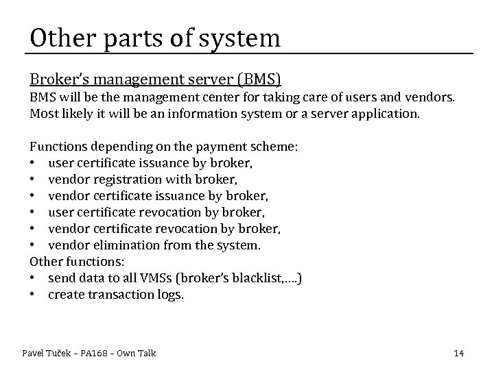 Other parts of system Broker's management server (BMS) BMS will be the management center