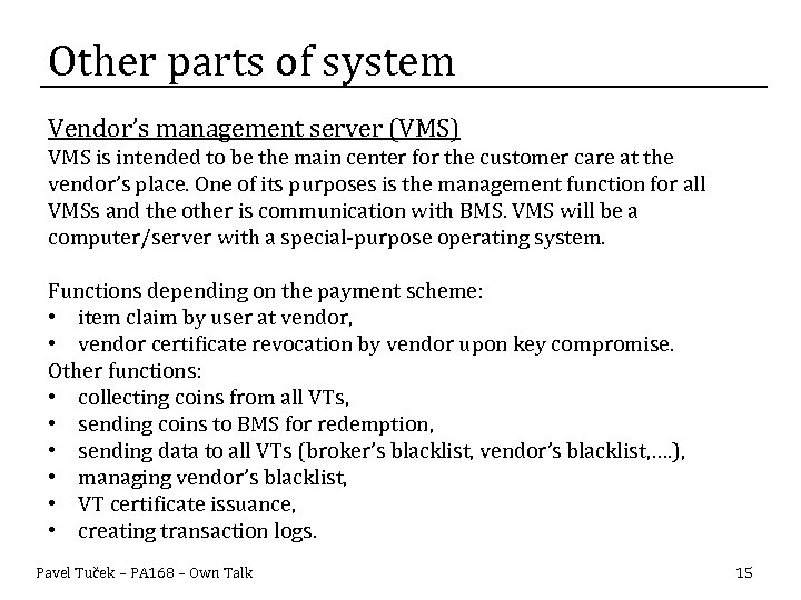 Other parts of system Vendor's management server (VMS) VMS is intended to be the