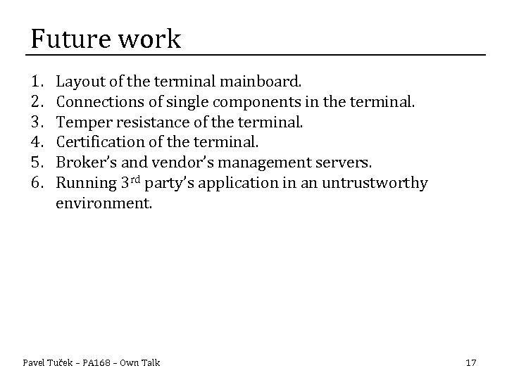 Future work 1. 2. 3. 4. 5. 6. Layout of the terminal mainboard. Connections