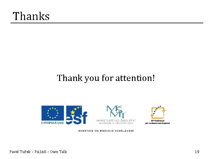 Thanks Thank you for attention! Pavel Tuček – PA 168 – Own Talk 19