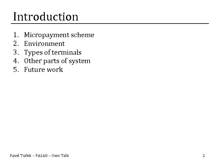 Introduction 1. 2. 3. 4. 5. Micropayment scheme Environment Types of terminals Other parts