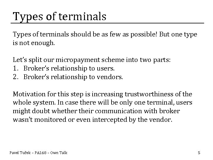 Types of terminals should be as few as possible! But one type is not