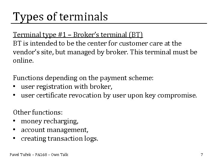 Types of terminals Terminal type #1 – Broker's terminal (BT) BT is intended to