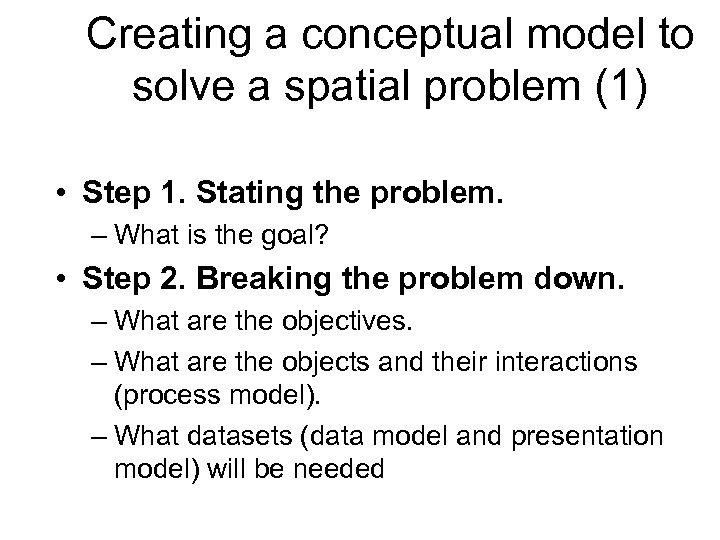 Creating a conceptual model to solve a spatial problem (1) • Step 1. Stating