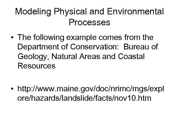 Modeling Physical and Environmental Processes • The following example comes from the Department of
