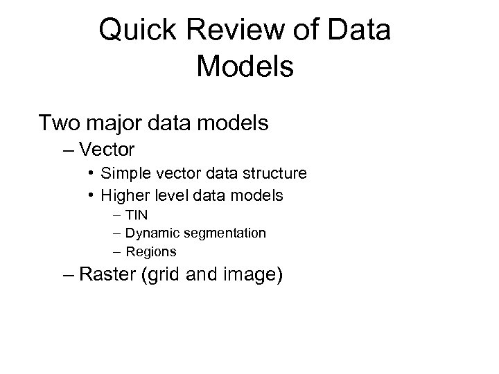 Quick Review of Data Models Two major data models – Vector • Simple vector