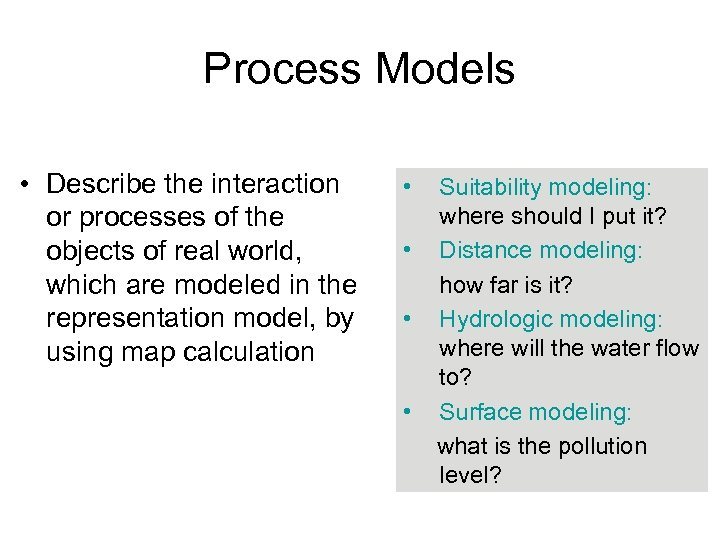 Process Models • Describe the interaction or processes of the objects of real world,