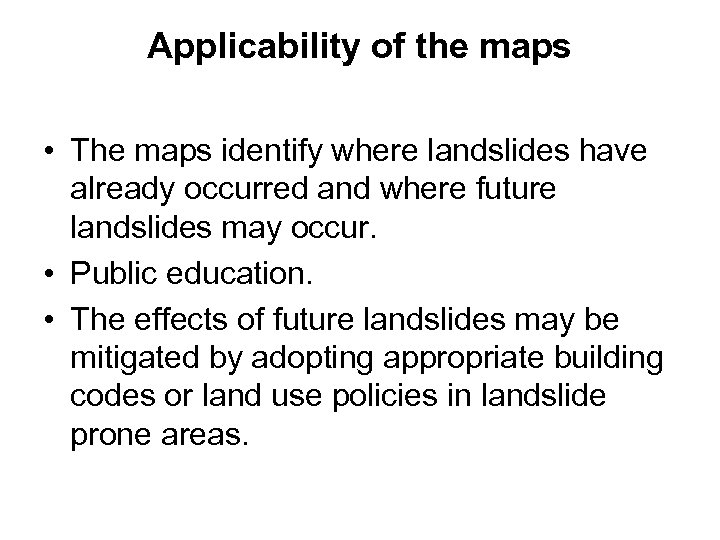 Applicability of the maps • The maps identify where landslides have already occurred and