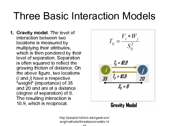 Three Basic Interaction Models 1. Gravity model. The level of interaction between two locations