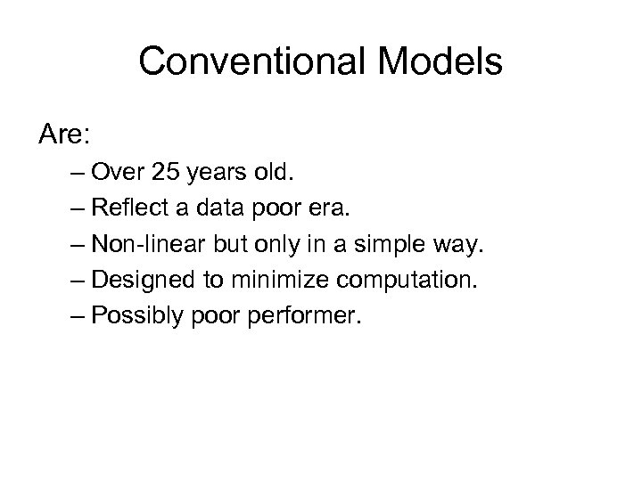 Conventional Models Are: – Over 25 years old. – Reflect a data poor era.