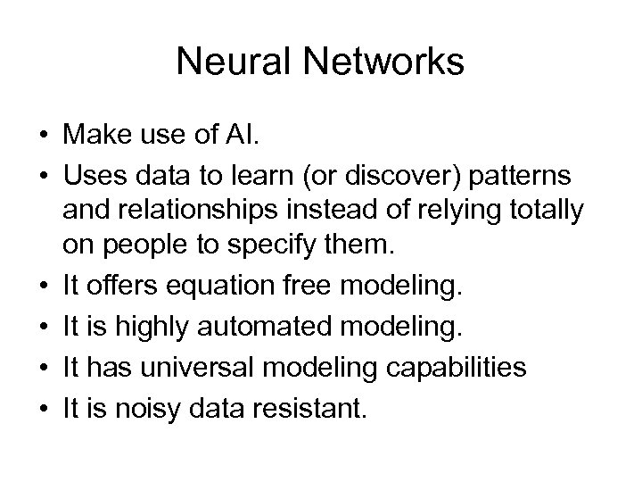Neural Networks • Make use of AI. • Uses data to learn (or discover)